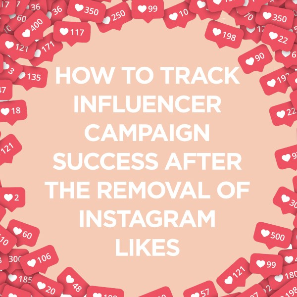 How to Track Influencer Campaign Success After the Removal of Instagram Likes